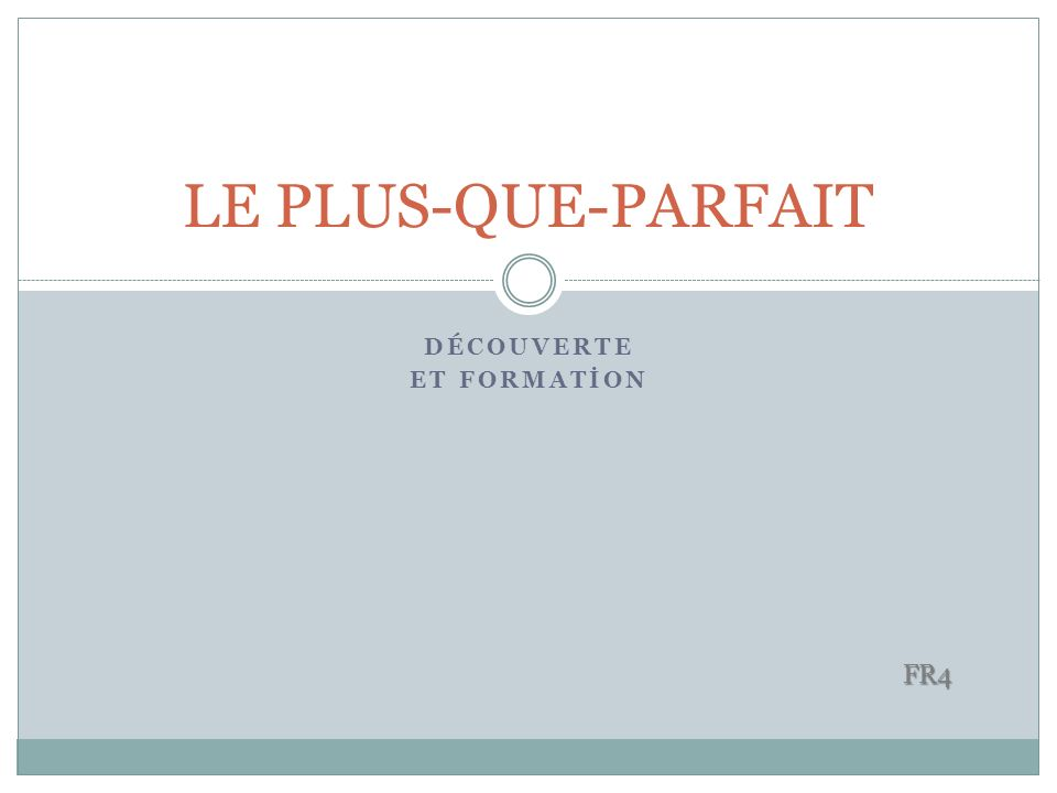 DÉCOUVERTE ET FORMATİON LE PLUS-QUE-PARFAIT FR4