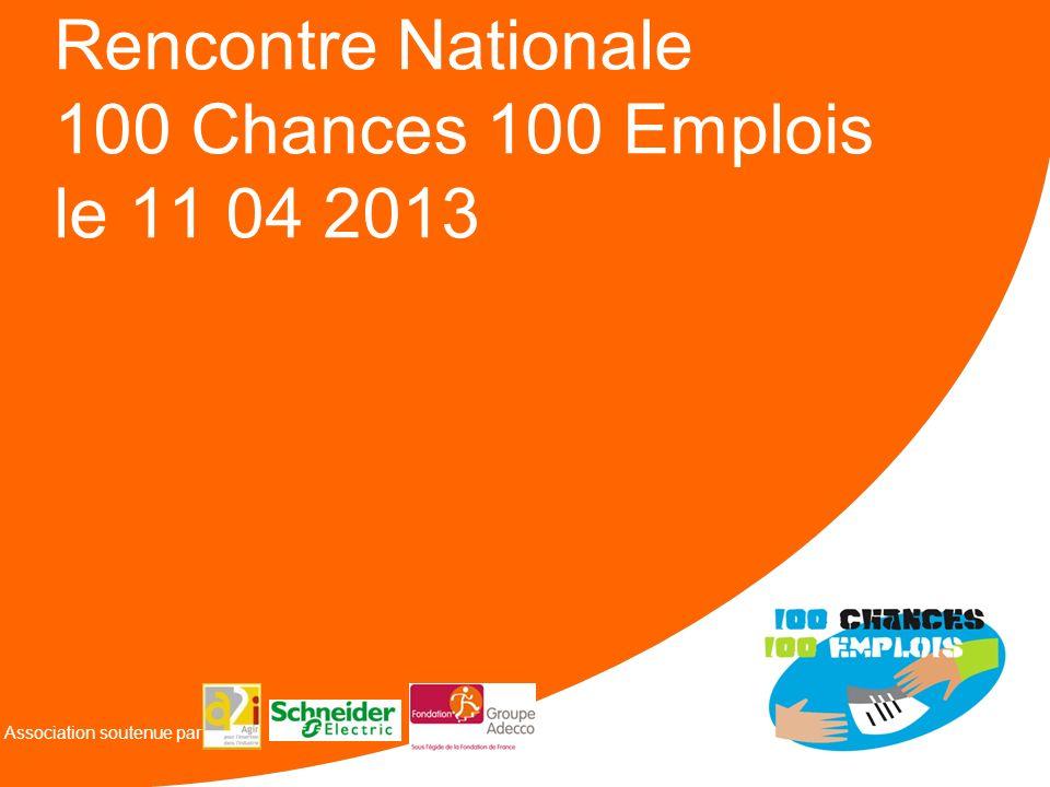 Rencontre Nationale 100 Chances 100 Emplois le 11 04 2013 Association soutenue par
