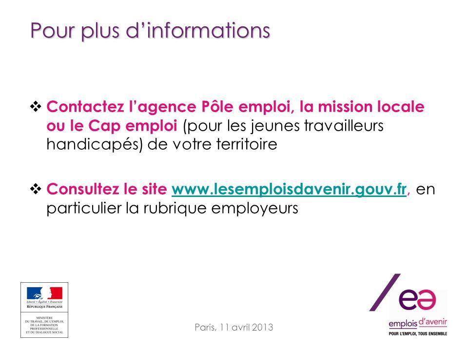 / Paris, 11 avril 2013 Pour plus dinformations Contactez lagence Pôle emploi, la mission locale ou le Cap emploi (pour les jeunes travailleurs handica