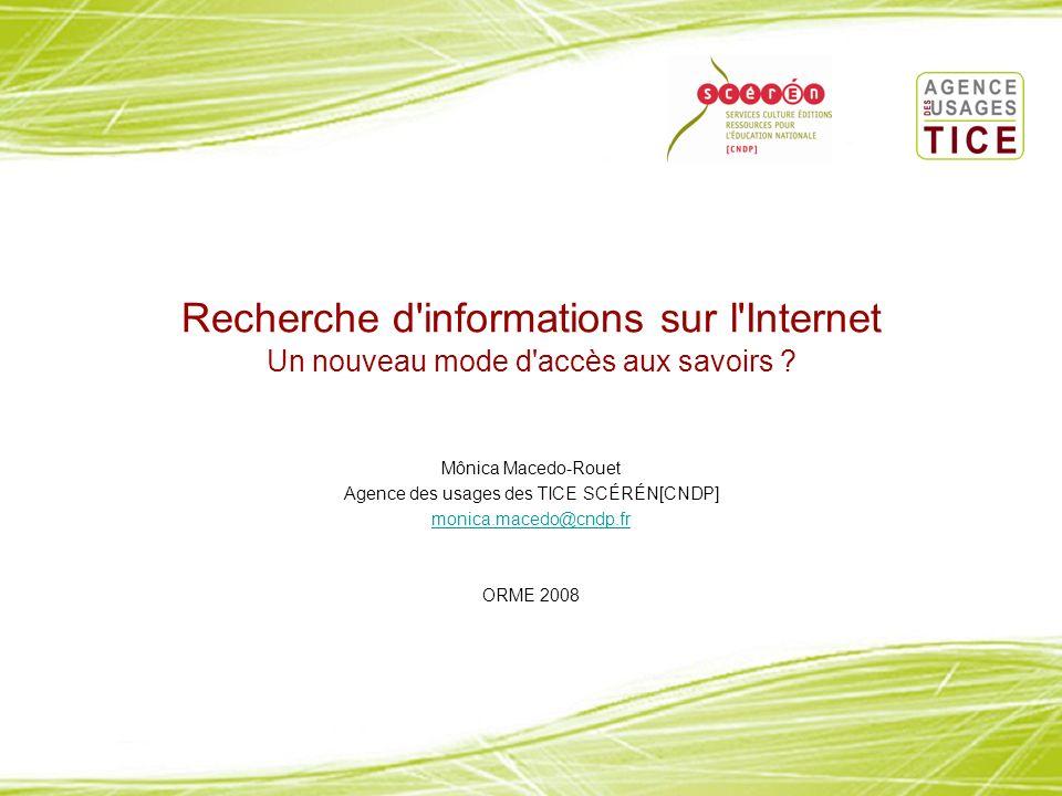 Recherche d'informations sur l'Internet Un nouveau mode d'accès aux savoirs ? Mônica Macedo-Rouet Agence des usages des TICE SCÉRÉN[CNDP] monica.maced