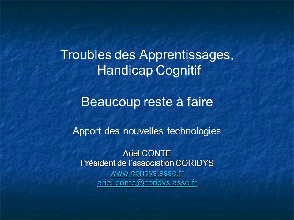 Ariel CONTE Président de lassociation CORIDYS www.coridys.asso.fr ariel.conte@coridys.asso.fr Troubles des Apprentissages, Handicap Cognitif Beaucoup