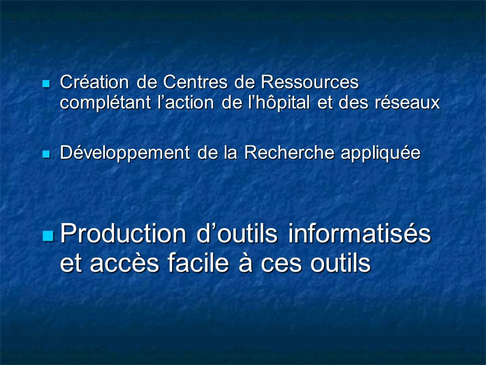 Création de Centres de Ressources complétant laction de lhôpital et des réseaux Création de Centres de Ressources complétant laction de lhôpital et de