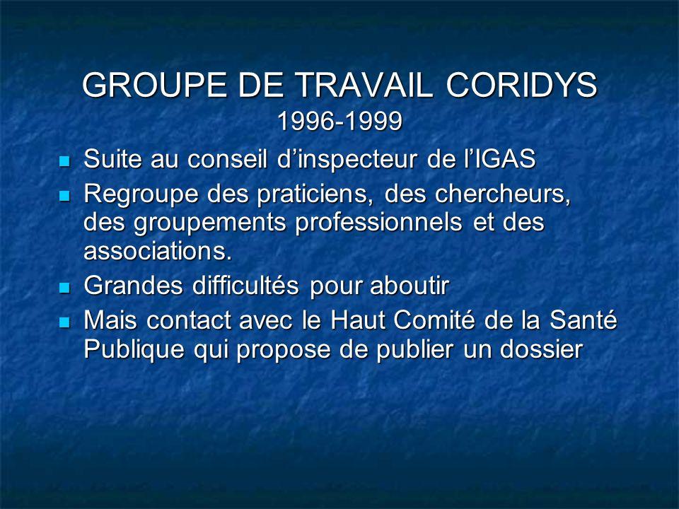 GROUPE DE TRAVAIL CORIDYS 1996-1999 Suite au conseil dinspecteur de lIGAS Suite au conseil dinspecteur de lIGAS Regroupe des praticiens, des chercheur