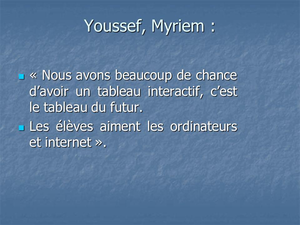 Youssef, Myriem : « Nous avons beaucoup de chance davoir un tableau interactif, cest le tableau du futur.