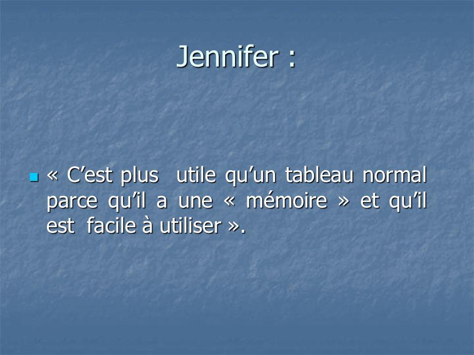 Jennifer : « Cest plus utile quun tableau normal parce quil a une « mémoire » et quil est facile à utiliser ».