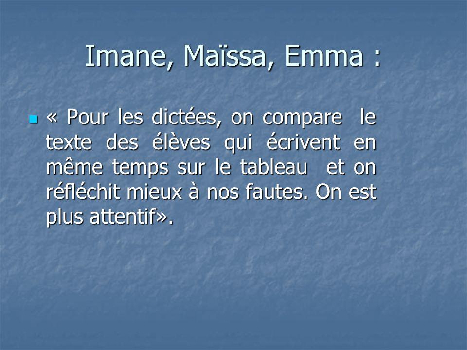 Imane, Maïssa, Emma : « Pour les dictées, on compare le texte des élèves qui écrivent en même temps sur le tableau et on réfléchit mieux à nos fautes.