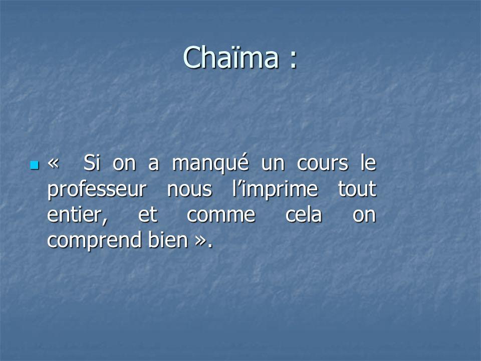 Chaïma : « Si on a manqué un cours le professeur nous limprime tout entier, et comme cela on comprend bien ».