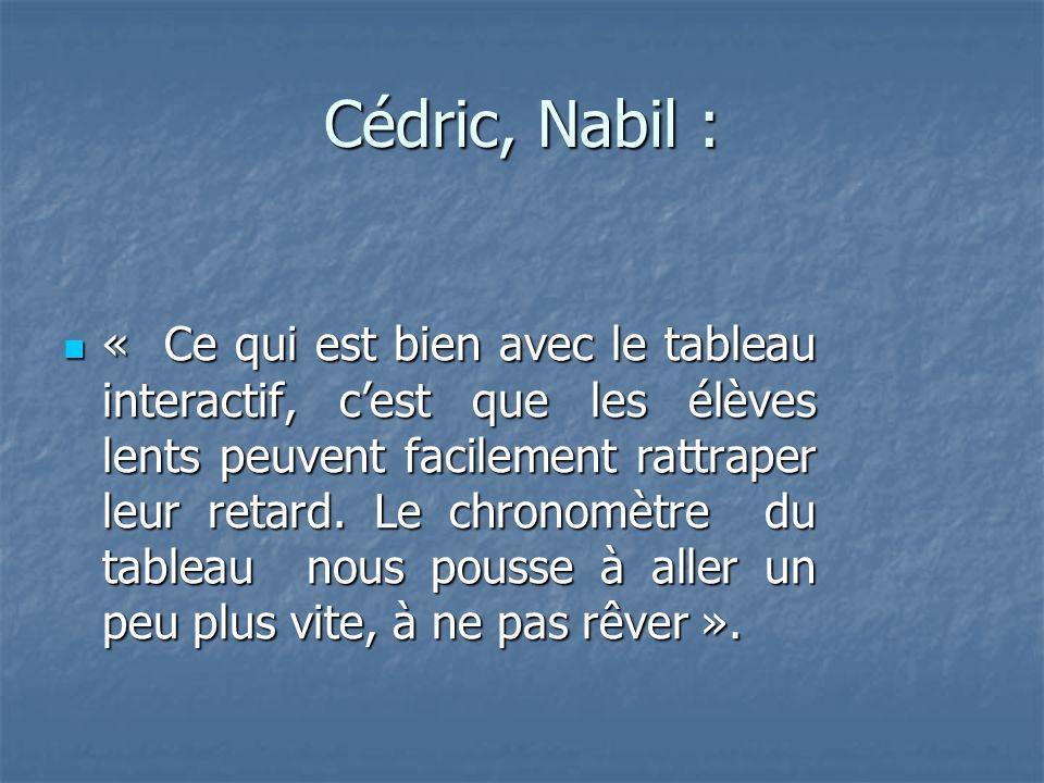 Cédric, Nabil : « Ce qui est bien avec le tableau interactif, cest que les élèves lents peuvent facilement rattraper leur retard.