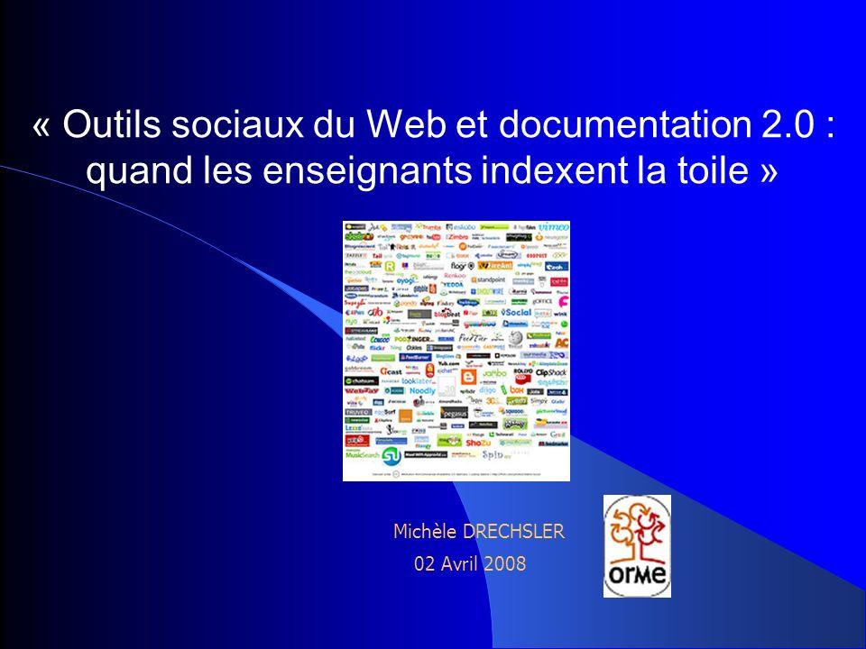 « Outils sociaux du Web et documentation 2.0 : quand les enseignants indexent la toile » Michèle DRECHSLER 02 Avril 2008