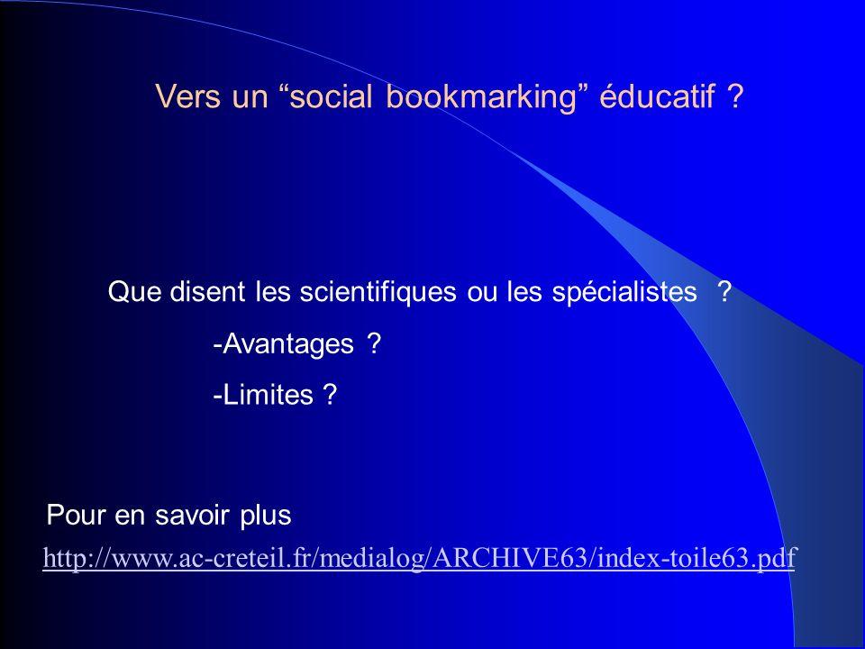 Vers un social bookmarking éducatif ? -Avantages ? -Limites ? Que disent les scientifiques ou les spécialistes ? http://www.ac-creteil.fr/medialog/ARC