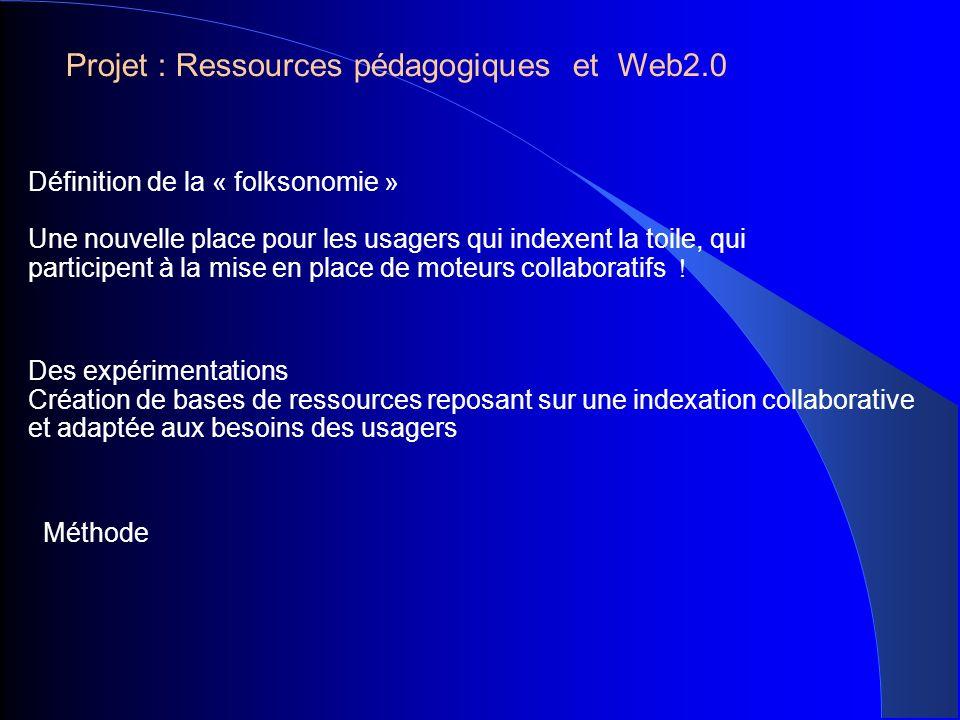 Méthode Projet : Ressources pédagogiques et Web2.0 Définition de la « folksonomie » Une nouvelle place pour les usagers qui indexent la toile, qui participent à la mise en place de moteurs collaboratifs .