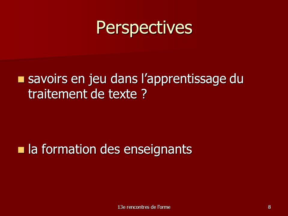 13e rencontres de l orme8 Perspectives savoirs en jeu dans lapprentissage du traitement de texte .