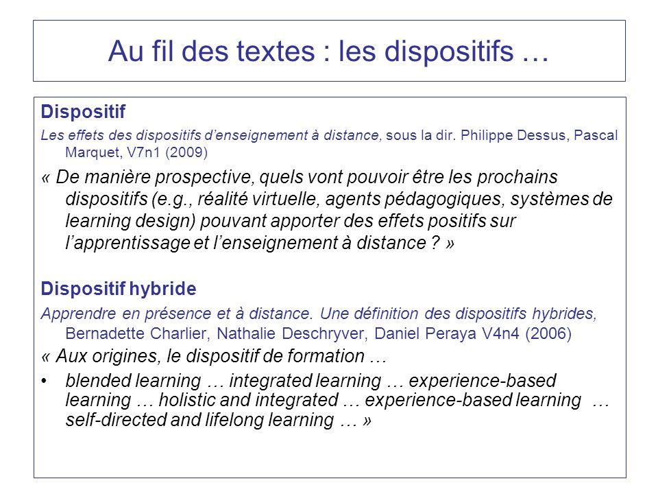 Au fil des textes : les dispositifs … Dispositif Les effets des dispositifs denseignement à distance, sous la dir. Philippe Dessus, Pascal Marquet, V7