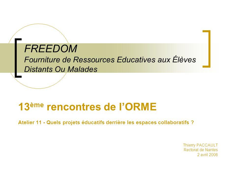 FREEDOM Fourniture de Ressources Educatives aux Élèves Distants Ou Malades 13 ème rencontres de lORME Atelier 11 - Quels projets éducatifs derrière les espaces collaboratifs .
