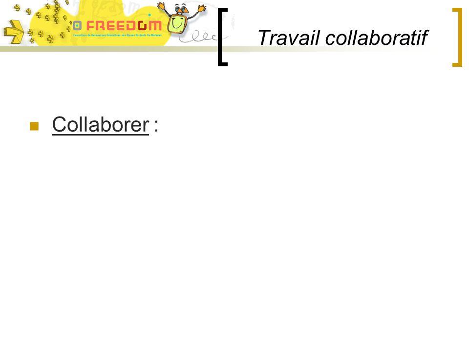 Travail collaboratif Collaborer :