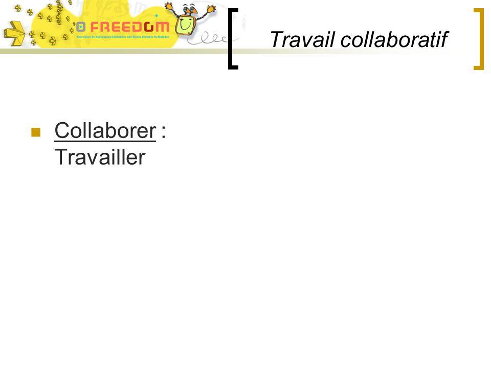 Travail collaboratif Collaborer : Travailler
