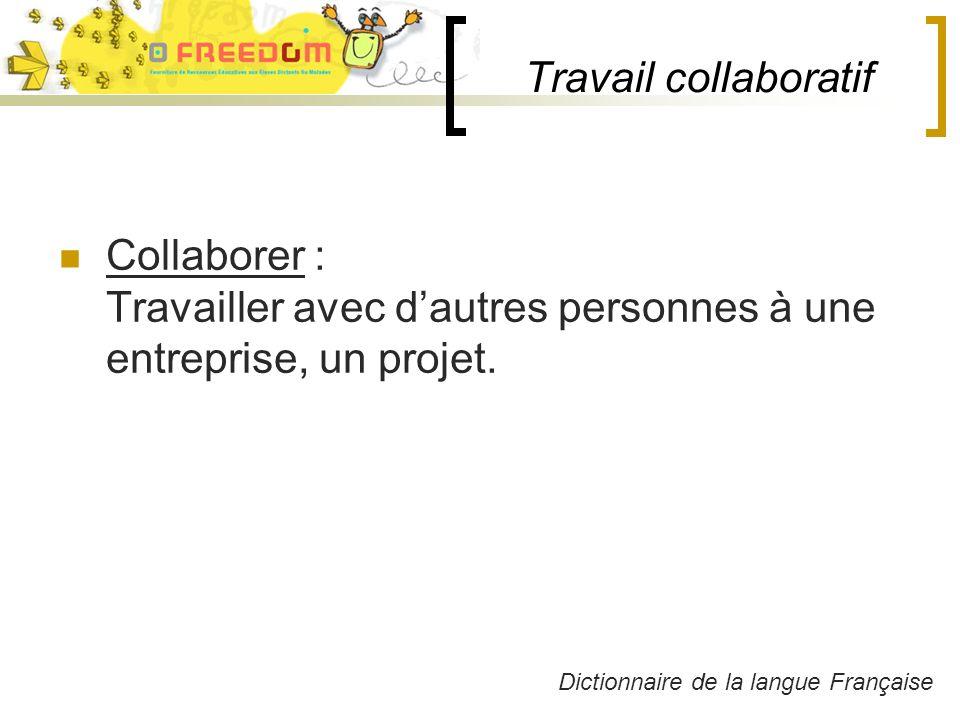 Travail collaboratif Collaborer : Travailler avec dautres personnes à une entreprise, un projet.