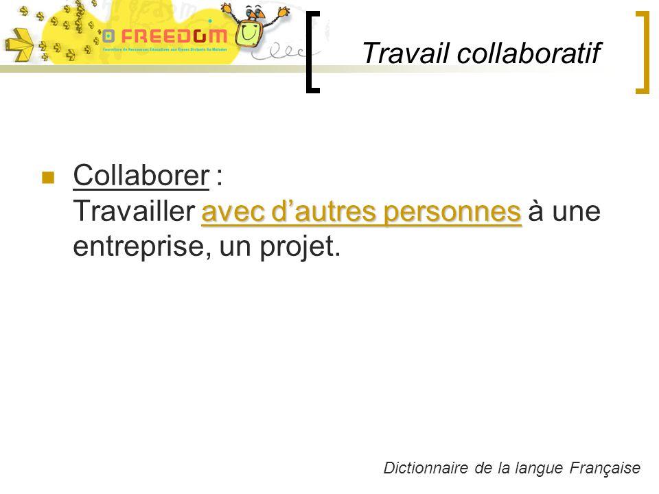 Travail collaboratif avec dautres personnes Collaborer : Travailler avec dautres personnes à une entreprise, un projet.