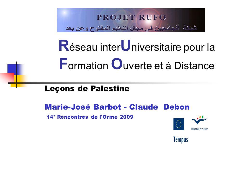 R éseau inter U niversitaire pour la F ormation O uverte et à Distance Leçons de Palestine Marie-José Barbot - Claude Debon 14° Rencontres de lOrme 2009