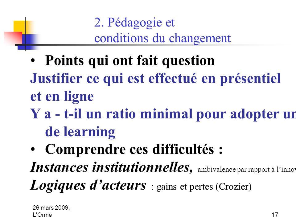 26 mars 2009, L'Orme17 2. Pédagogie et conditions du changement Points qui ont fait question Justifier ce qui est effectué en présentiel et en ligne Y