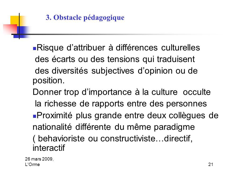 26 mars 2009, L'Orme21 Risque dattribuer à différences culturelles des écarts ou des tensions qui traduisent des diversités subjectives dopinion ou de