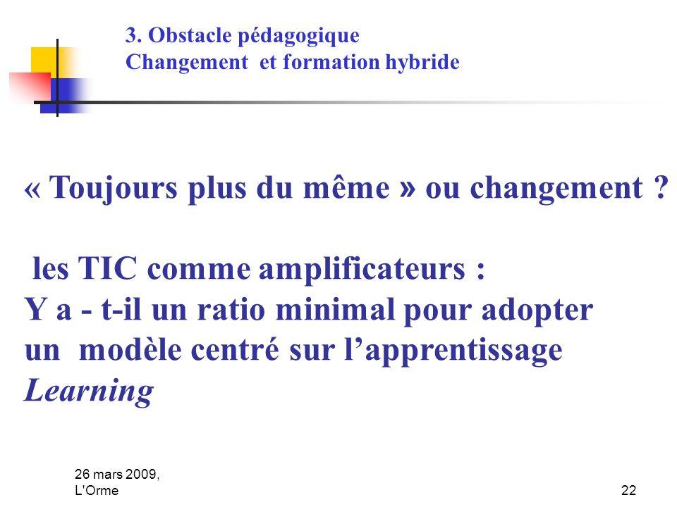 26 mars 2009, L'Orme22 « Toujours plus du même » ou changement ? les TIC comme amplificateurs : Y a - t-il un ratio minimal pour adopter un modèle cen