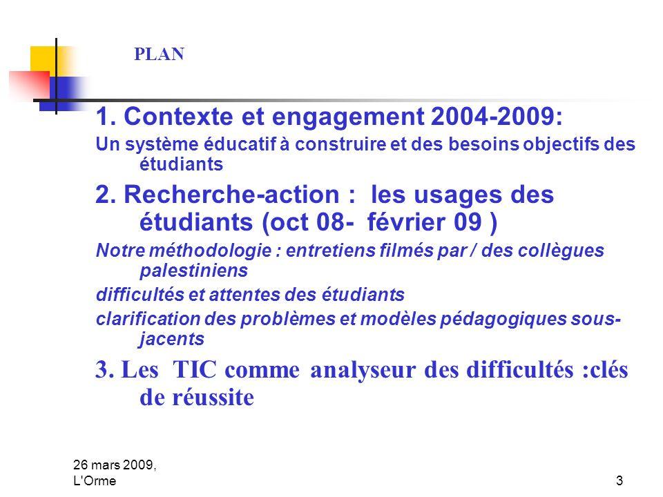 26 mars 2009, L'Orme3 1. Contexte et engagement 2004-2009: Un système éducatif à construire et des besoins objectifs des étudiants 2. Recherche-action