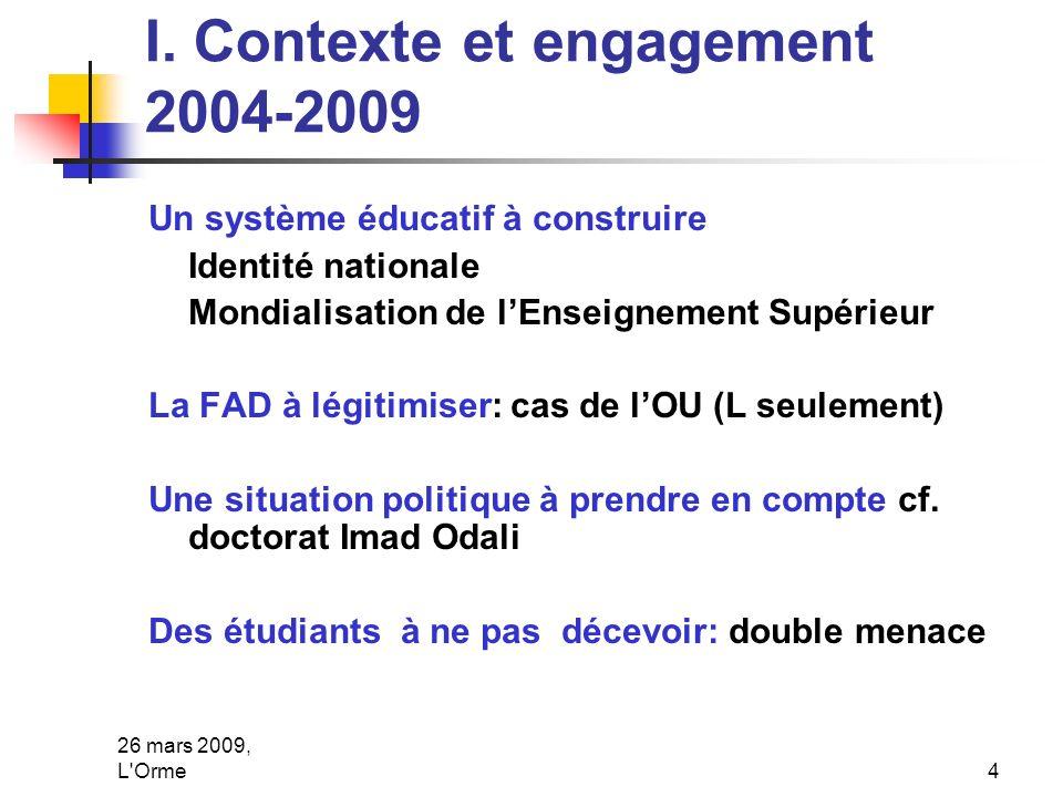 26 mars 2009, L'Orme4 I. Contexte et engagement 2004-2009 Un système éducatif à construire Identité nationale Mondialisation de lEnseignement Supérieu