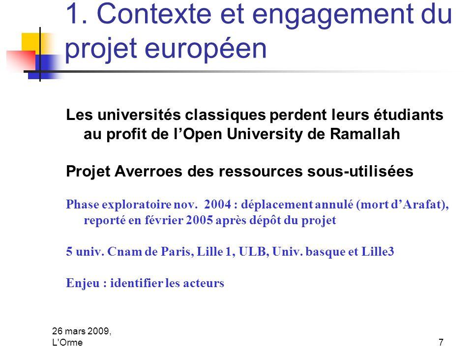 26 mars 2009, L'Orme7 1. Contexte et engagement du projet européen Les universités classiques perdent leurs étudiants au profit de lOpen University de