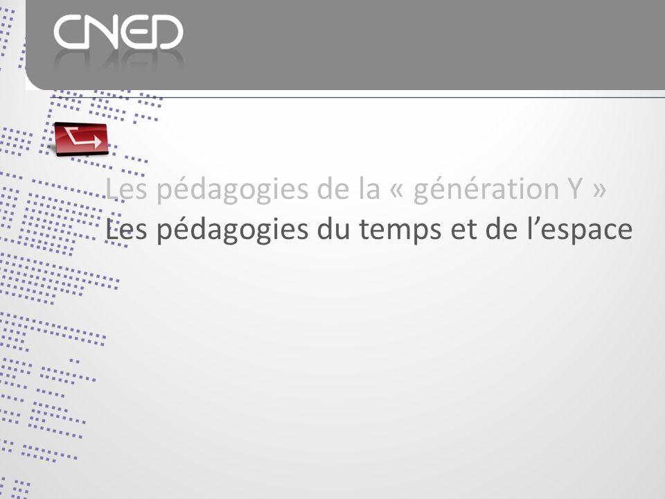 Les pédagogies de la « génération Y » Les pédagogies du temps et de lespace