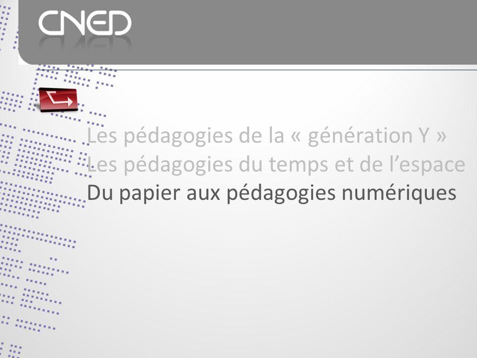 Les pédagogies de la « génération Y » Les pédagogies du temps et de lespace Du papier aux pédagogies numériques