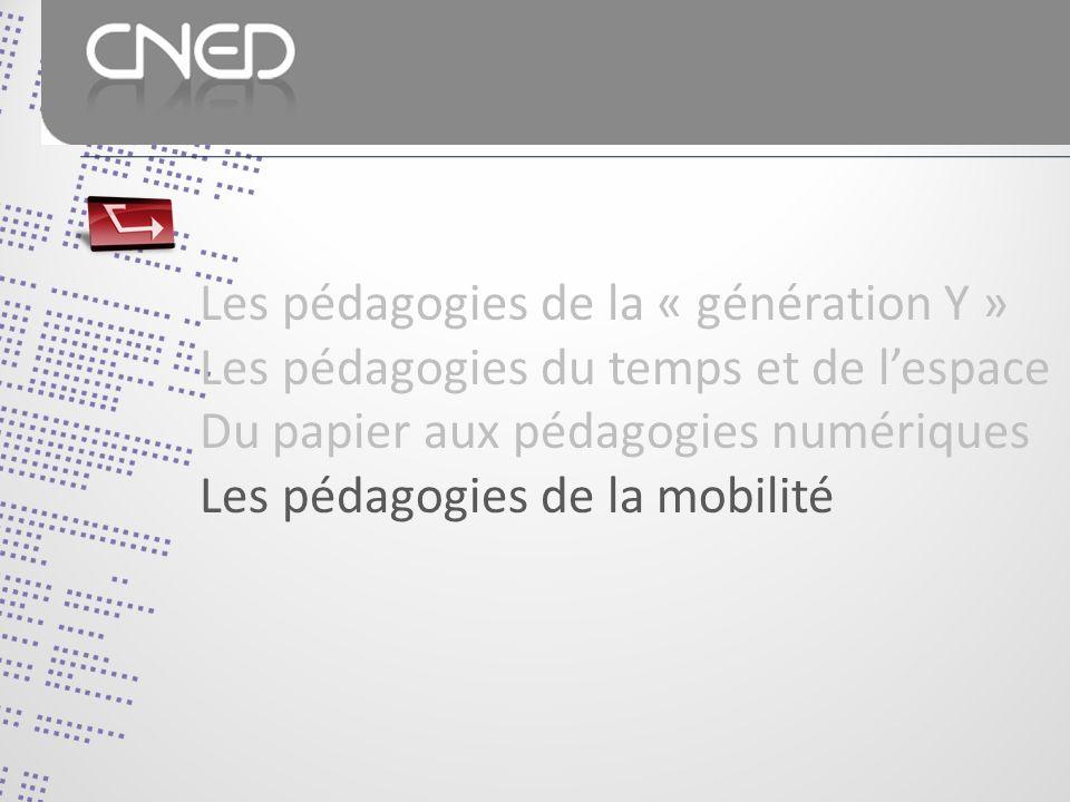 Les pédagogies de la « génération Y » Les pédagogies du temps et de lespace Du papier aux pédagogies numériques Les pédagogies de la mobilité