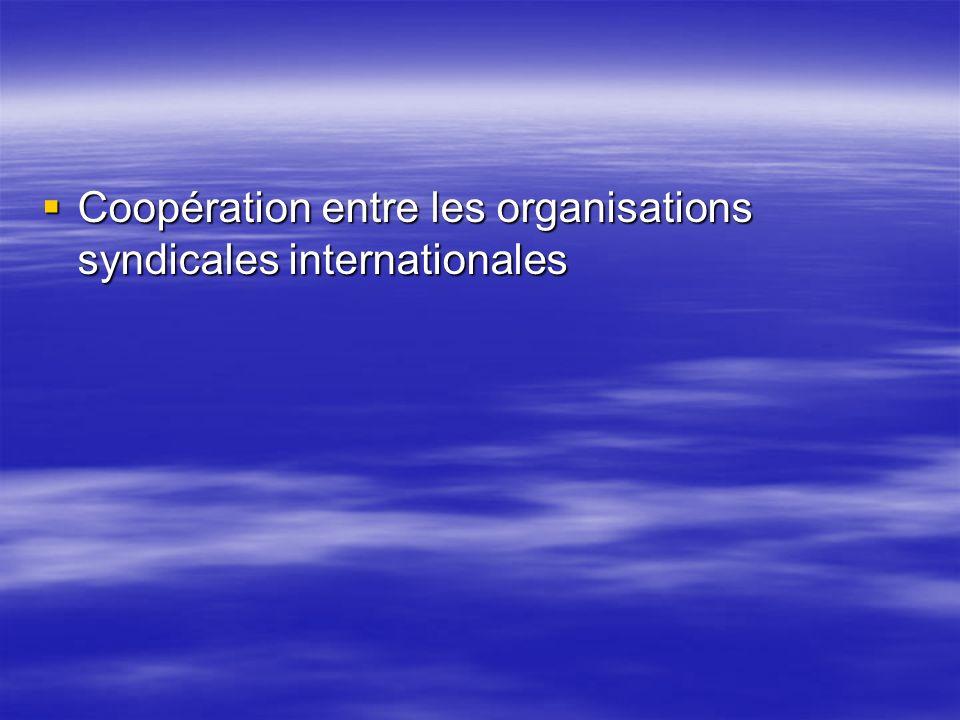 Coopération entre les organisations syndicales internationales Coopération entre les organisations syndicales internationales