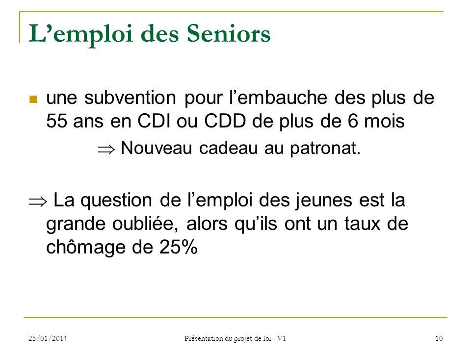 25/01/2014 Présentation du projet de loi - V1 10 Lemploi des Seniors une subvention pour lembauche des plus de 55 ans en CDI ou CDD de plus de 6 mois Nouveau cadeau au patronat.