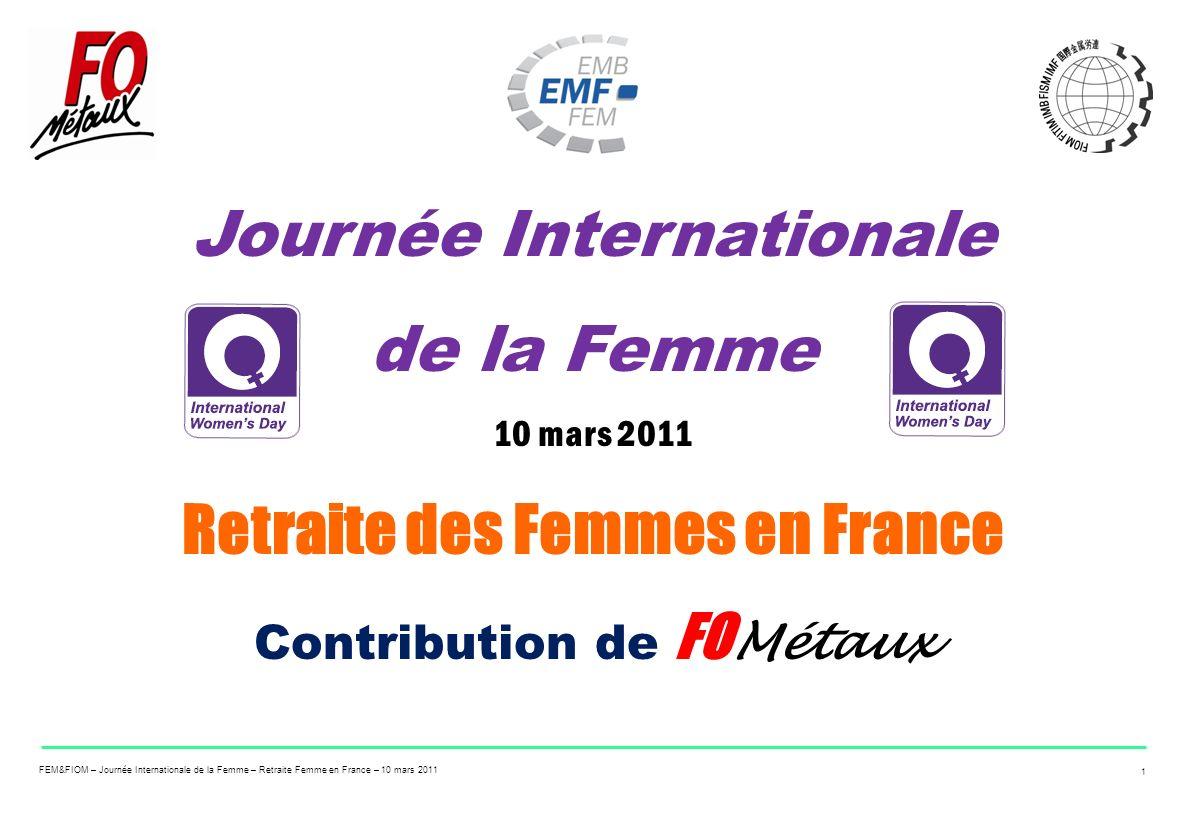 FEM&FIOM – Journée Internationale de la Femme – Retraite Femme en France – 10 mars 2011 1 Journée Internationale de la Femme 10 mars 2011 Retraite des