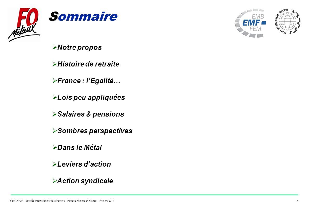 FEM&FIOM – Journée Internationale de la Femme – Retraite Femme en France – 10 mars 2011 3 S Sommaire Notre propos Histoire de retraite France : lEgali