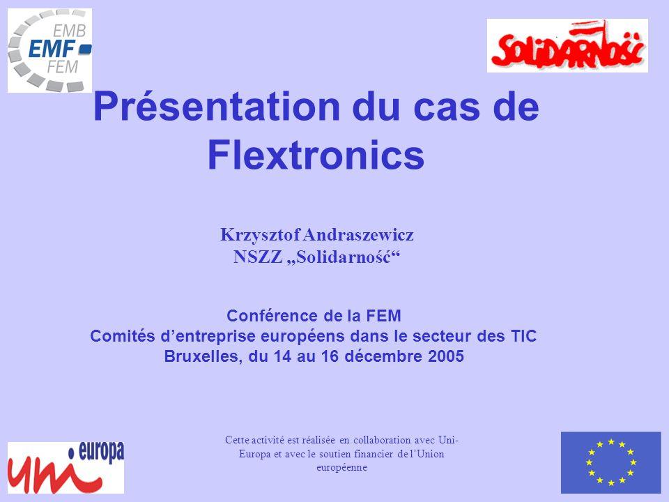 Conférence de la FEM Comités dentreprise européens dans le secteur des TIC Bruxelles, du 14 au 16 décembre 2005 Présentation du cas de Flextronics Cet