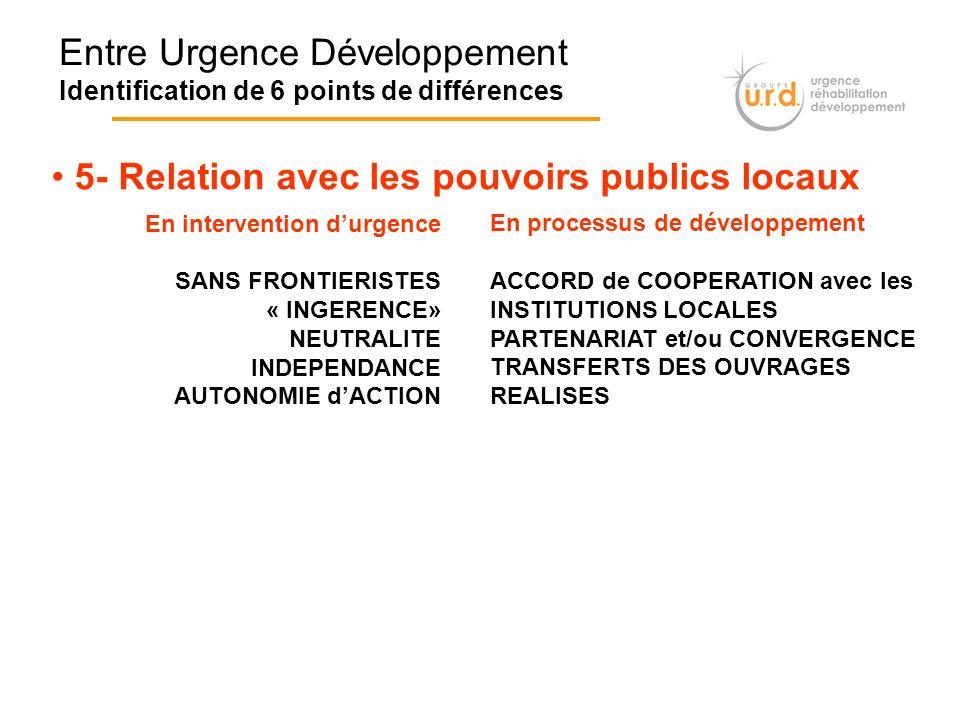 Entre Urgence Développement Identification de 6 points de différences 5- Relation avec les pouvoirs publics locaux En intervention durgence SANS FRONT