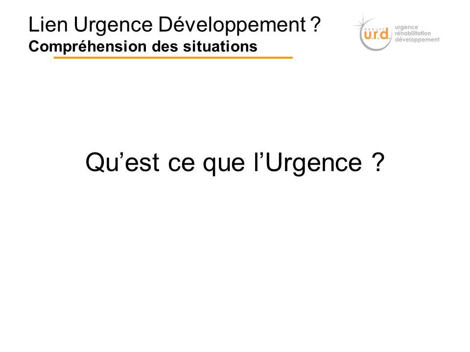 Lien Urgence Développement ? Compréhension des situations Quest ce que lUrgence ?