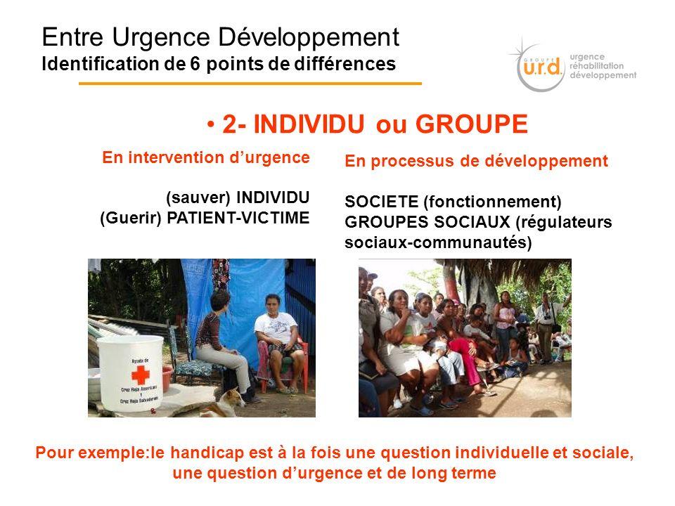 Entre Urgence Développement Identification de 6 points de différences 2- INDIVIDU ou GROUPE En intervention durgence (sauver) INDIVIDU (Guerir) PATIEN