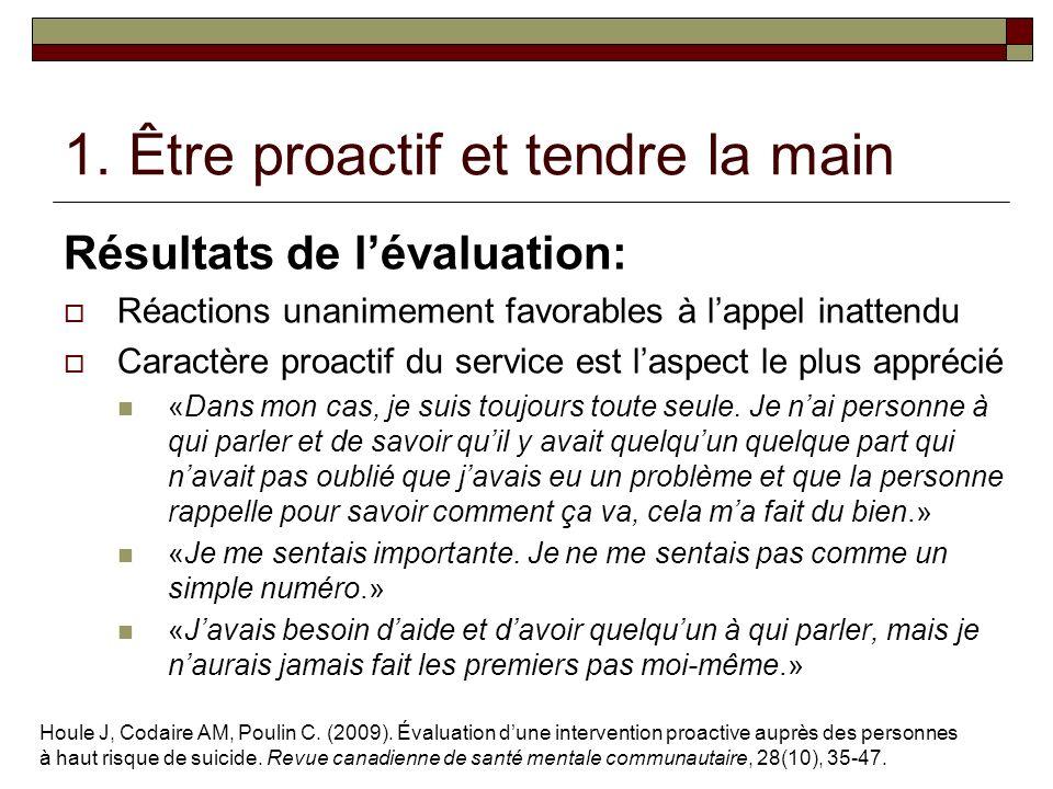 1. Être proactif et tendre la main Résultats de lévaluation: Réactions unanimement favorables à lappel inattendu Caractère proactif du service est las