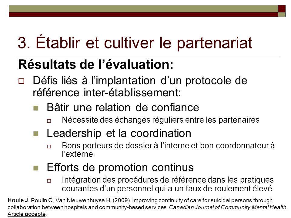 3. Établir et cultiver le partenariat Résultats de lévaluation: Défis liés à limplantation dun protocole de référence inter-établissement: Bâtir une r