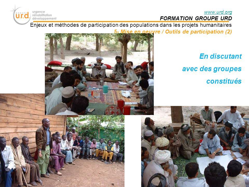 En discutant avec des groupes constitués www.urd.org FORMATION GROUPE URD Enjeux et méthodes de participation des populations dans les projets humanitaires 5- Mise en oeuvre / Outils de participation (2) 31