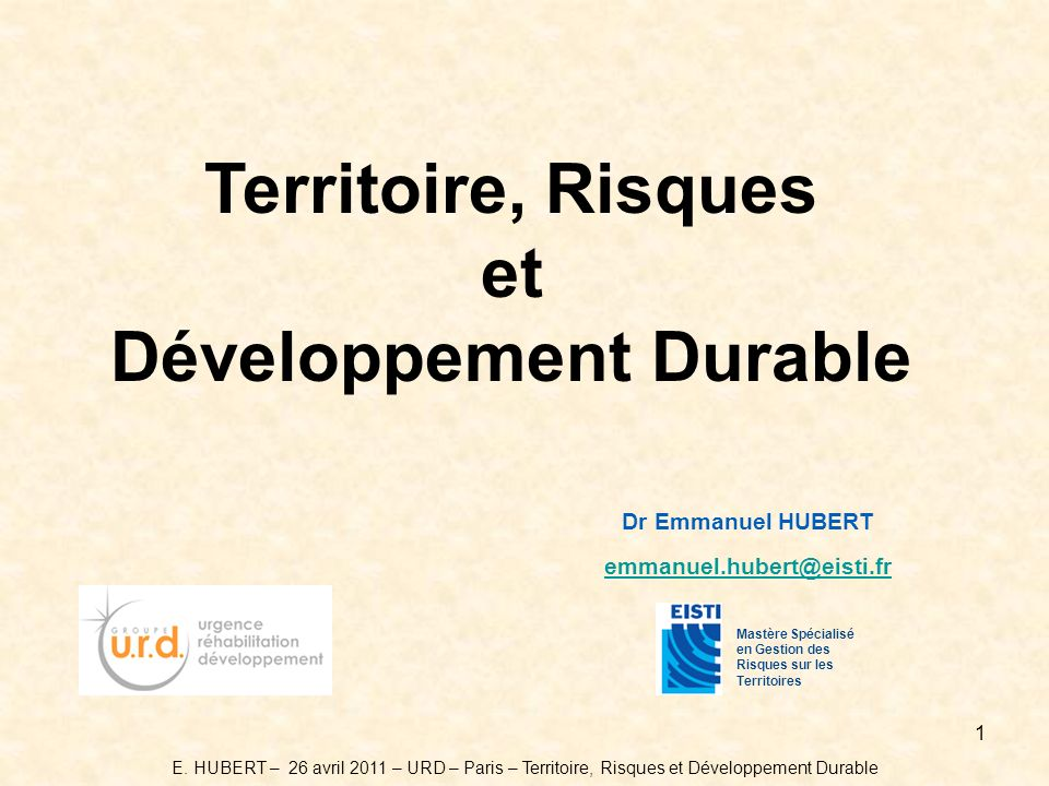 1 E. HUBERT – 26 avril 2011 – URD – Paris – Territoire, Risques et Développement Durable Territoire, Risques et Développement Durable Mastère Spéciali