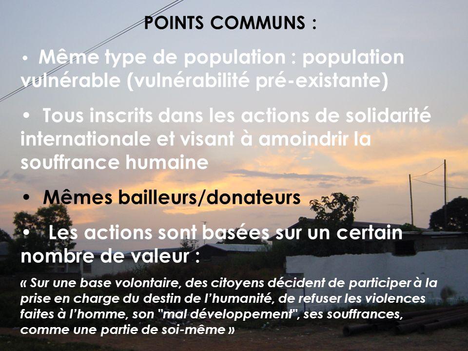 POINTS COMMUNS : Même type de population : population vulnérable (vulnérabilité pré-existante) Tous inscrits dans les actions de solidarité internatio