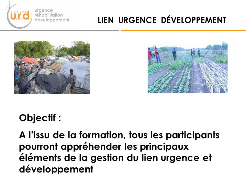 LIEN URGENCE DÉVELOPPEMENT Objectif : A lissu de la formation, tous les participants pourront appréhender les principaux éléments de la gestion du lien urgence et développement