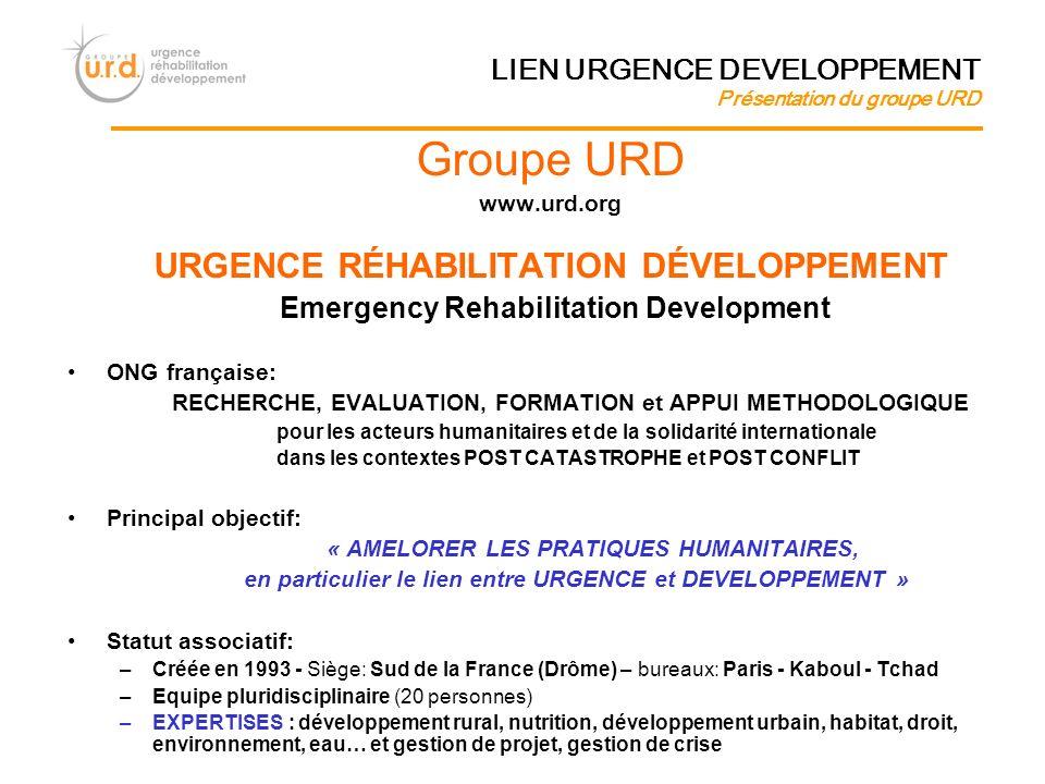Groupe URD www.urd.org URGENCE RÉHABILITATION DÉVELOPPEMENT Emergency Rehabilitation Development ONG française: RECHERCHE, EVALUATION, FORMATION et AP