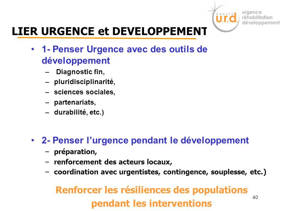 40 1- Penser Urgence avec des outils de développement – Diagnostic fin, –pluridisciplinarité, –sciences sociales, –partenariats, –durabilité, etc.) 2-