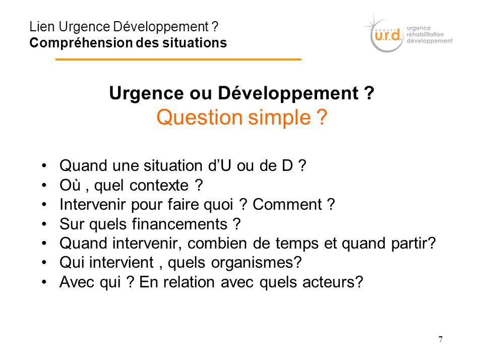 7 Urgence ou Développement ? Question simple ? Quand une situation dU ou de D ? Où, quel contexte ? Intervenir pour faire quoi ? Comment ? Sur quels f