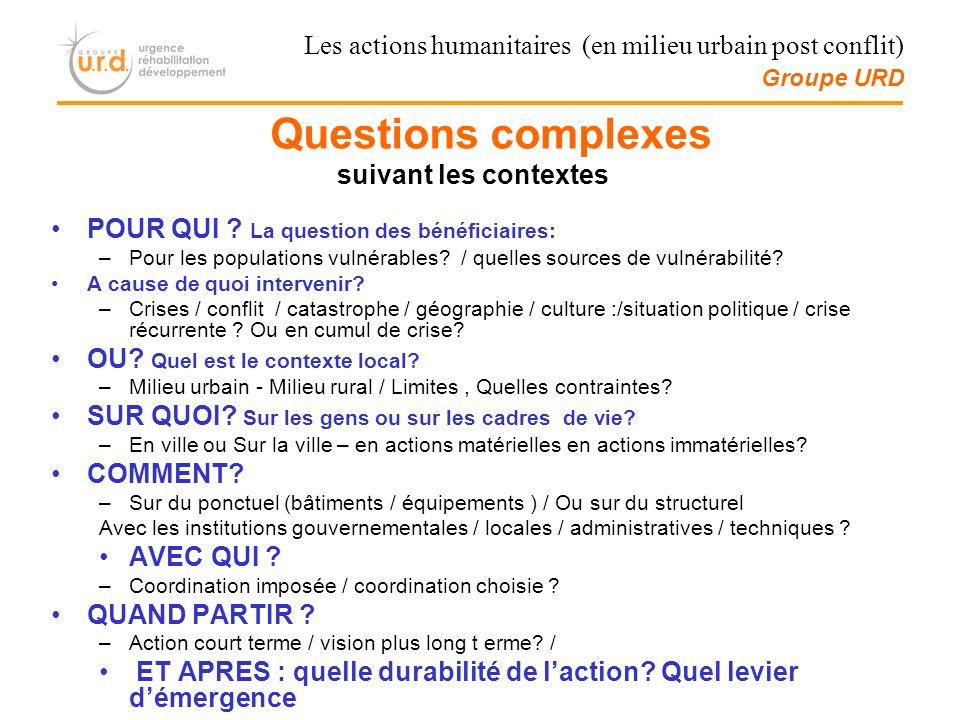 Questions complexes suivant les contextes POUR QUI ? La question des bénéficiaires: –Pour les populations vulnérables? / quelles sources de vulnérabil